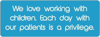 We love working with children. Each day with our patients is a privilige.